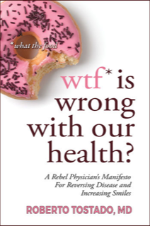 Book Review: wtf* is wrong with our health? (*what the food) by Roberto Tostado, MD.