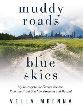 Book Review: MUDDY ROADS BLUE SKIES: My Journey to the Foreign Service, from the Rural South to Tanzania and Beyond by Vella Mbenna