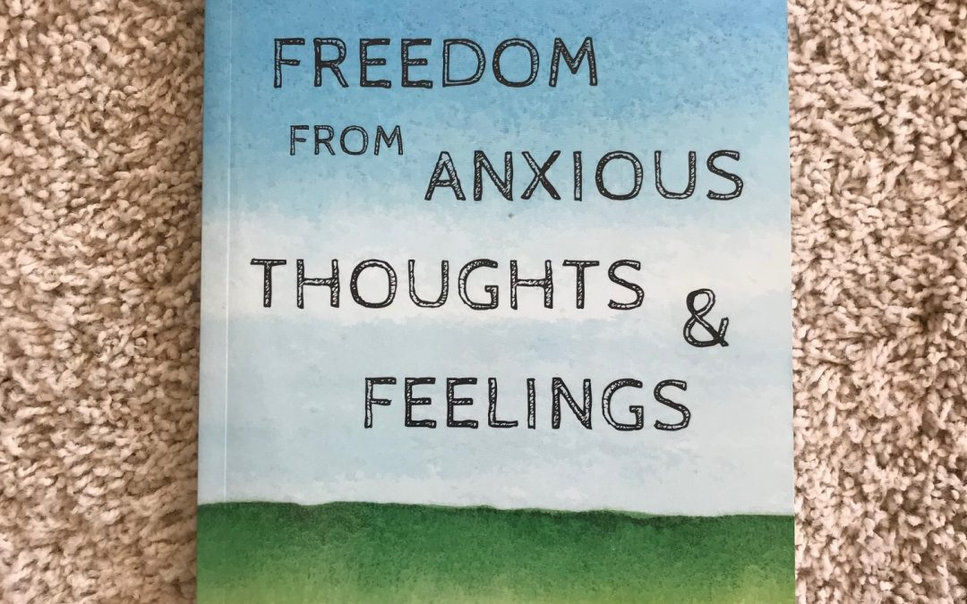 Book Review: FREEDOM FROM ANXIOUS THOUGHTS AND FEELINGS: A TWO-STEP MINDFULNESS APPROACH FOR MOVING BEYOND FEAR AND WORRY,  By Dr. Scott Synmington.