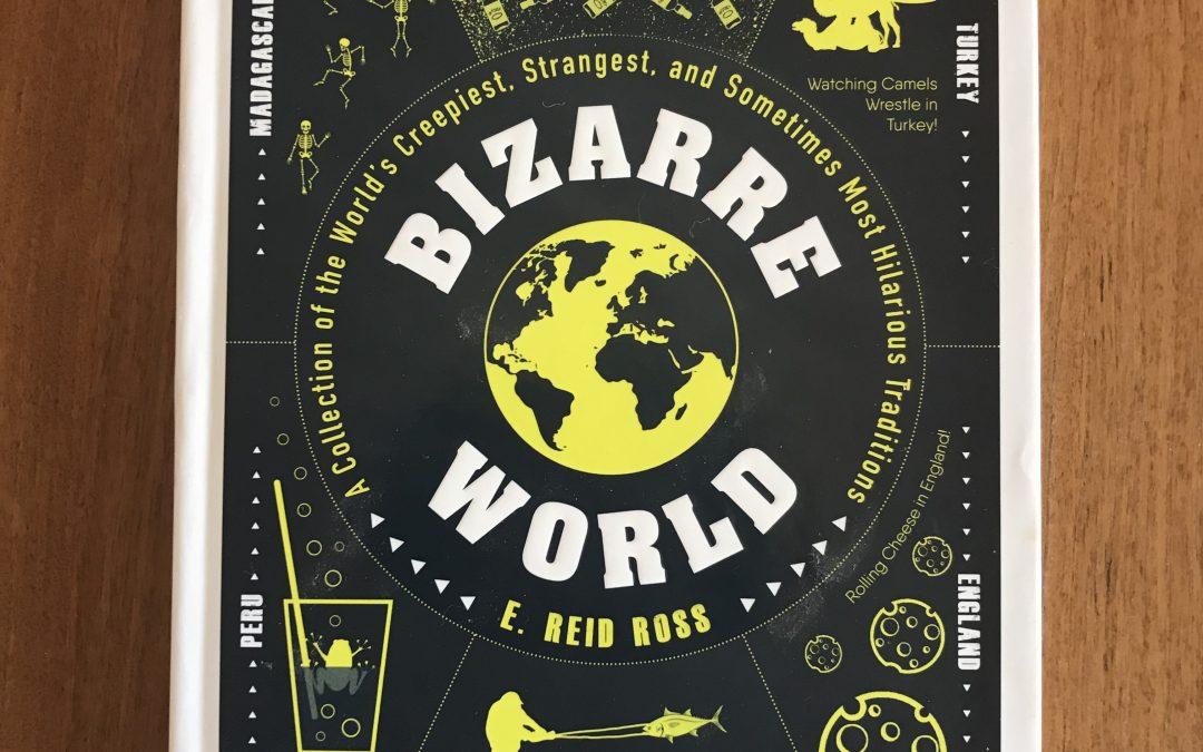 Book Review: BIZARRE WORLD byE. Reid Ross