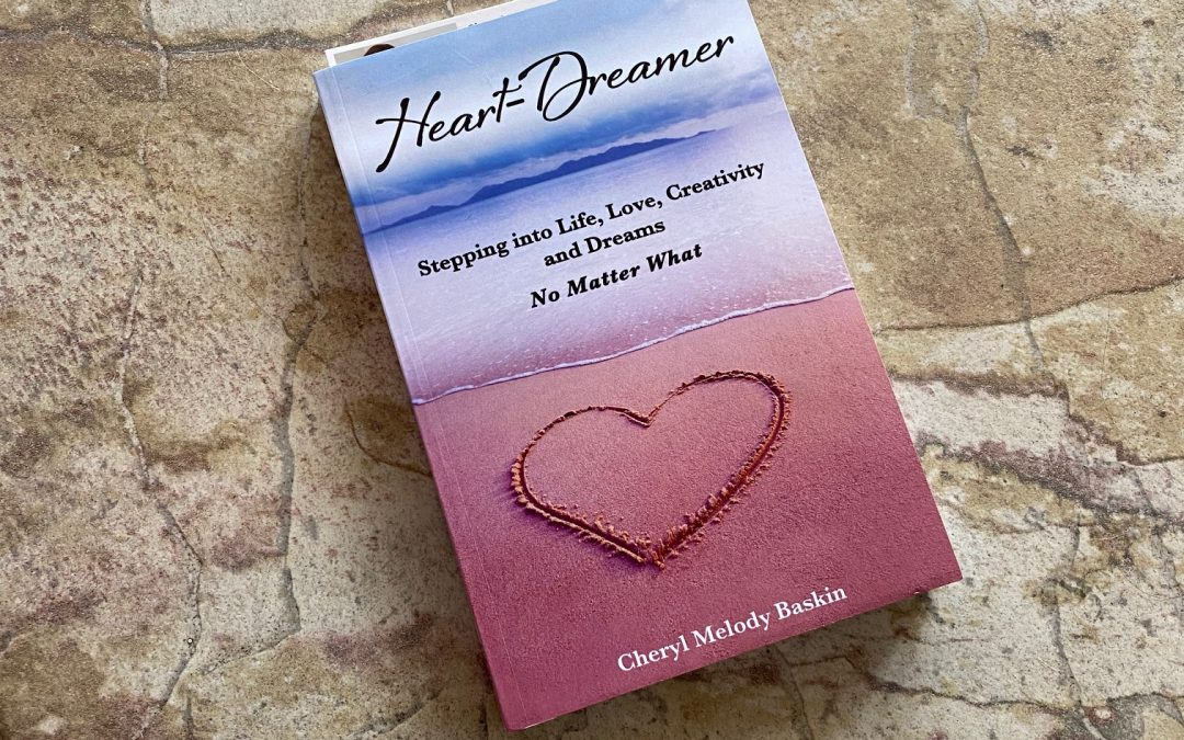Book Review:  HEART-DREAMER: Stepping into Life, Love, Creativity and Dreams – No Matter What, by Cheryl Melody Baskin