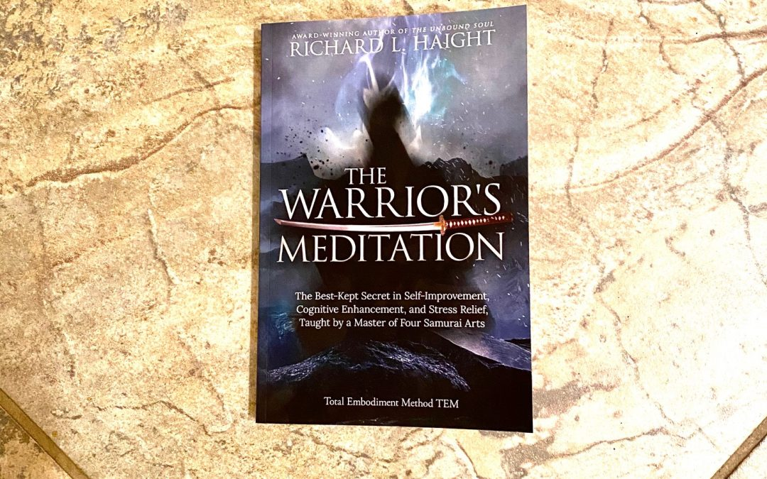 Badass Book Review: THE WARRIOR'S MEDITATION The Best-Kept Secret in Self-Improvement, Cognitive Enhancement, and Stress Relief, Taught by a Master of Four Samurai Arts by Richard L. Haight